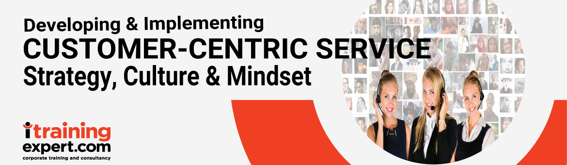 Developing and Implementing Customer-Centric Service; Strategy, Culture & Mindset