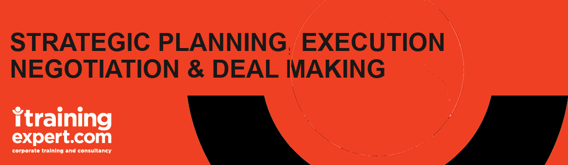 Strategic Planning, Execution , Negotiation & Deal Making