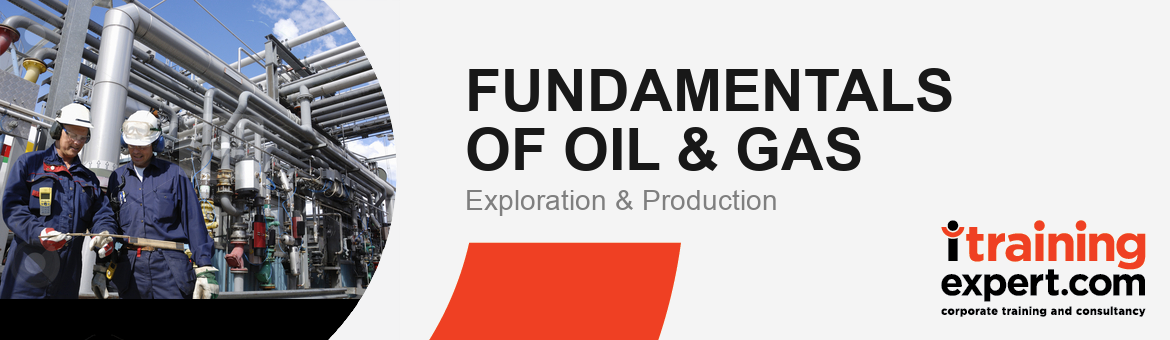 FUNDAMENTALS OF OIL & GAS EXPLORATION AND PRODUCTION (E&P)