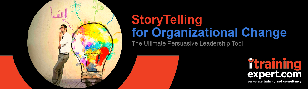 Storytelling for Organizational Change - the Ultimate Persuasive Leadership Tool for Managers and Leaders